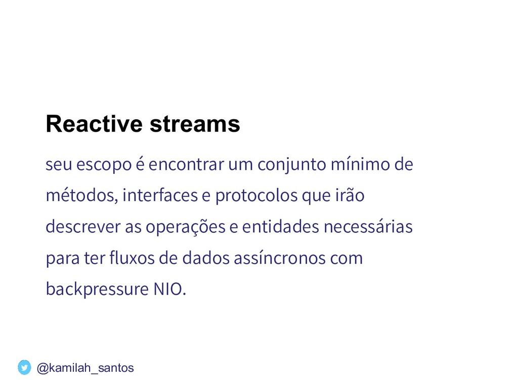 Reactive streams seu escopo é encontrar um conj...