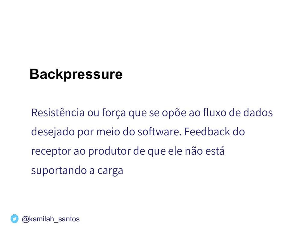 Backpressure Resistência ou força que se opõe a...