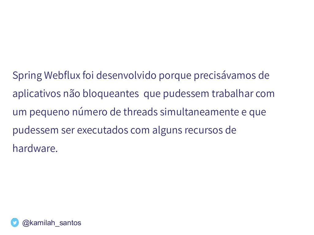 Spring Webflux foi desenvolvido porque precisáva...