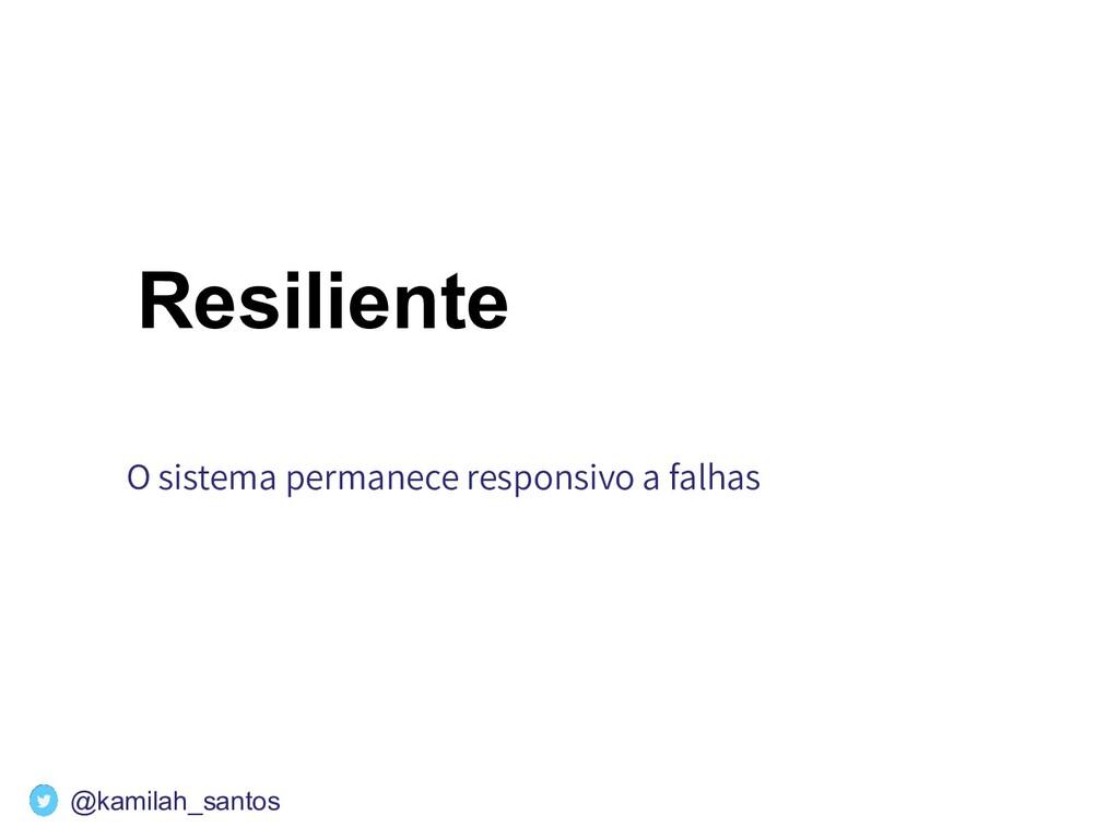 Resiliente O sistema permanece responsivo a fal...