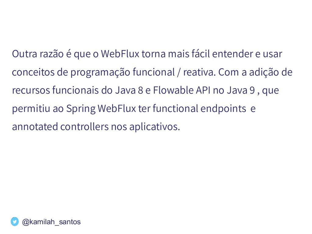 Outra razão é que o WebFlux torna mais fácil en...