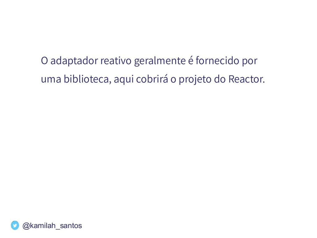 O adaptador reativo geralmente é fornecido por ...