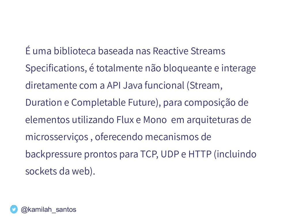 É uma biblioteca baseada nas Reactive Streams S...