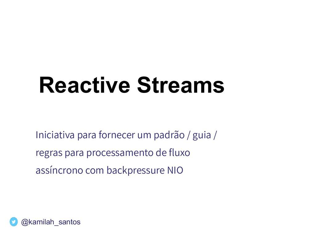 Reactive Streams Iniciativa para fornecer um pa...