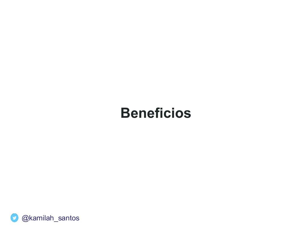 Beneficios @kamilah_santos