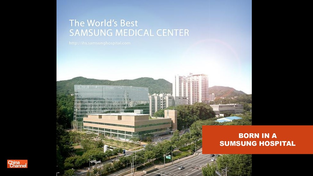 BORN IN A SUMSUNG HOSPITAL