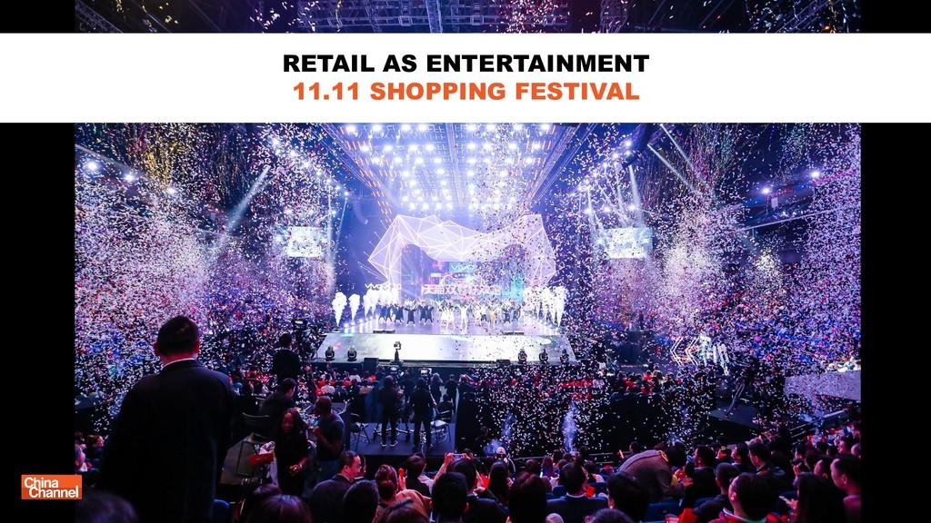 RETAIL AS ENTERTAINMENT 11.11 SHOPPING FESTIVAL