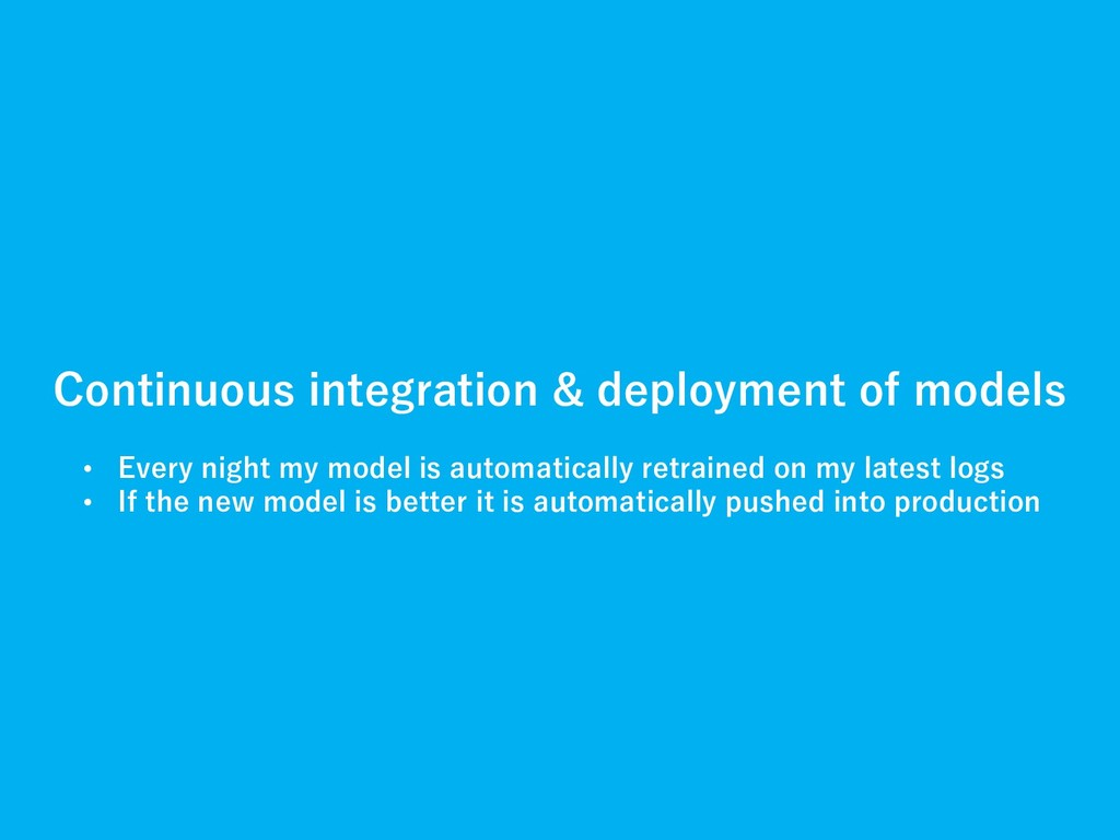 Continuous integration & deployment of models •...