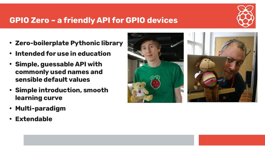 GPIO Zero – a friendly API for GPIO devices ● Z...