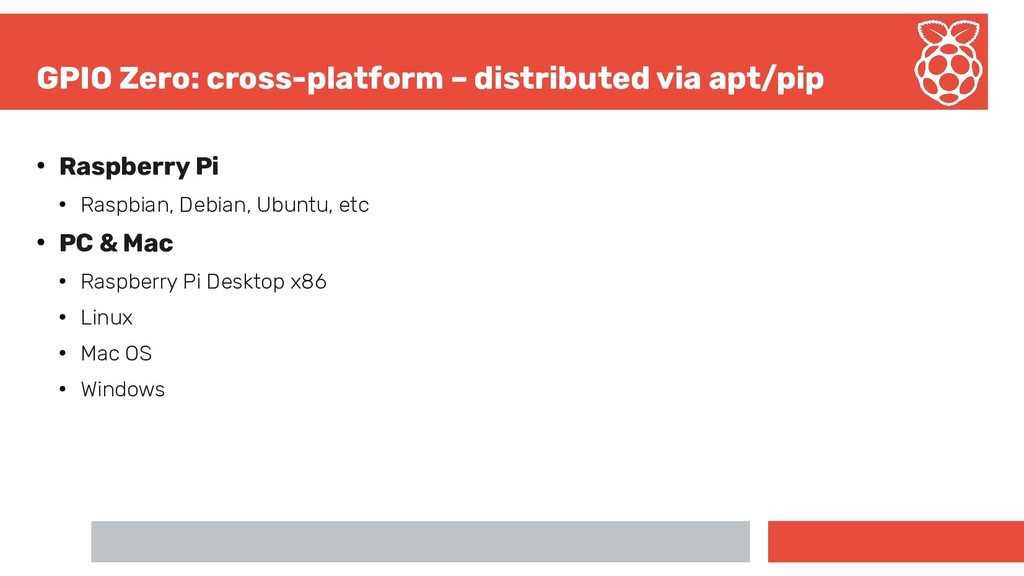 GPIO Zero: cross-platform – distributed via apt...