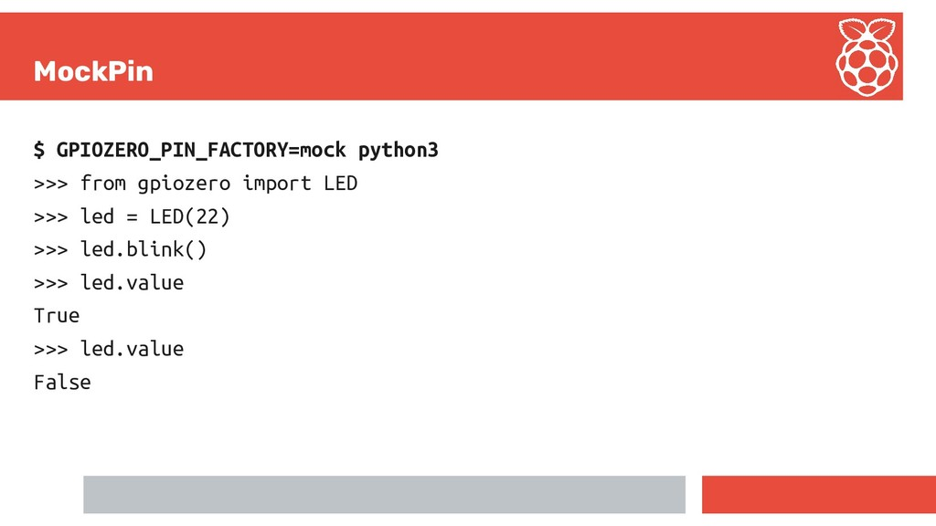 MockPin $ GPIOZERO_PIN_FACTORY=mock python3 >>>...