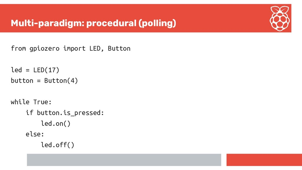 Multi-paradigm: procedural (polling) from gpioz...