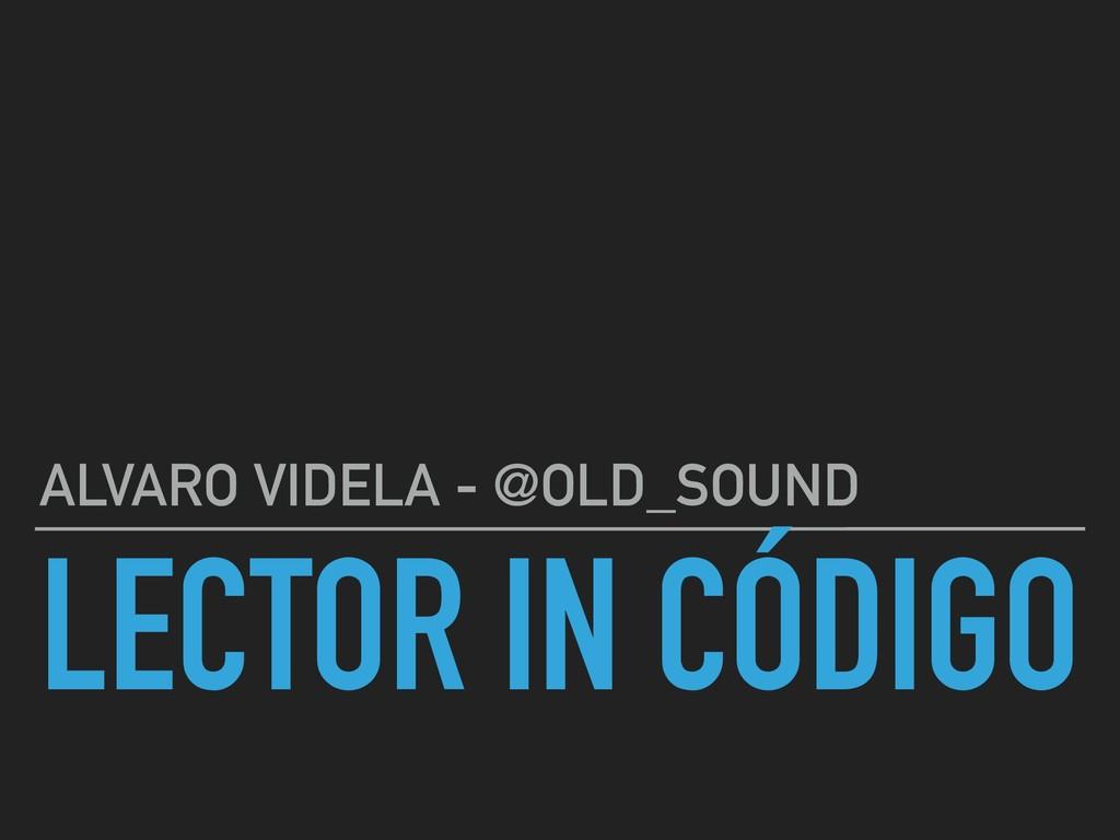 LECTOR IN CÓDIGO ALVARO VIDELA - @OLD_SOUND