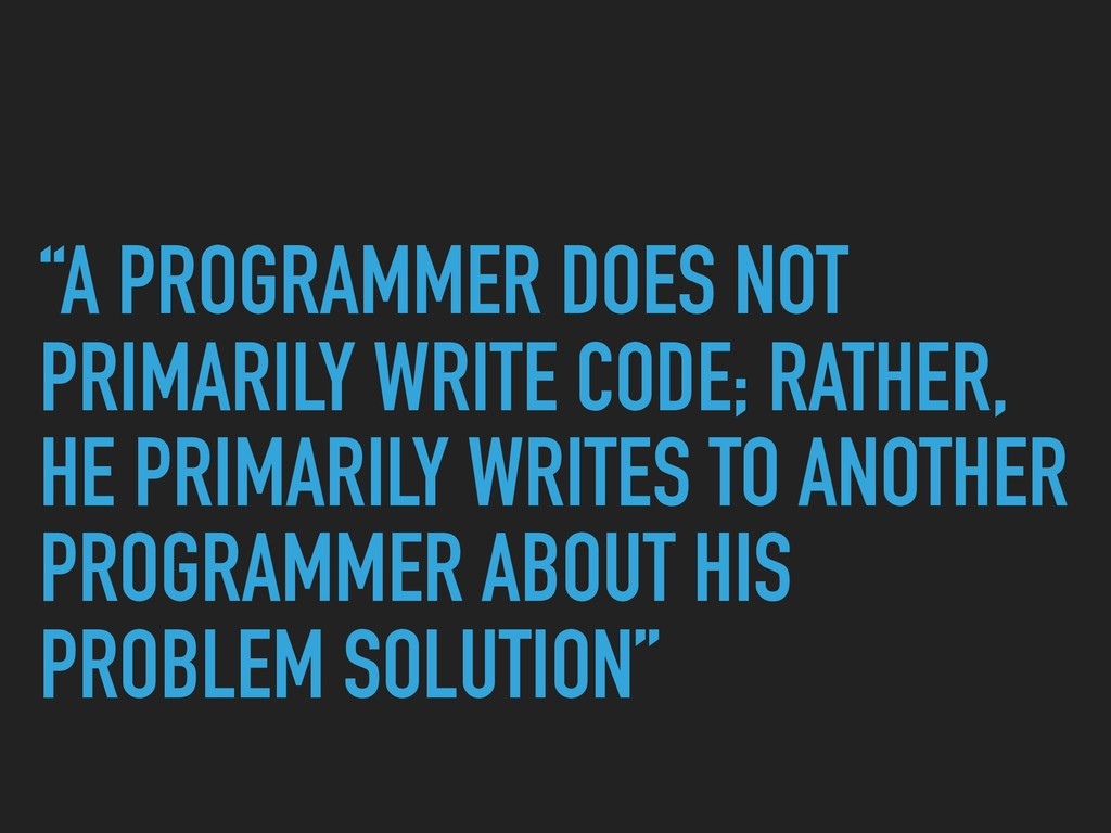 """A PROGRAMMER DOES NOT PRIMARILY WRITE CODE; RA..."