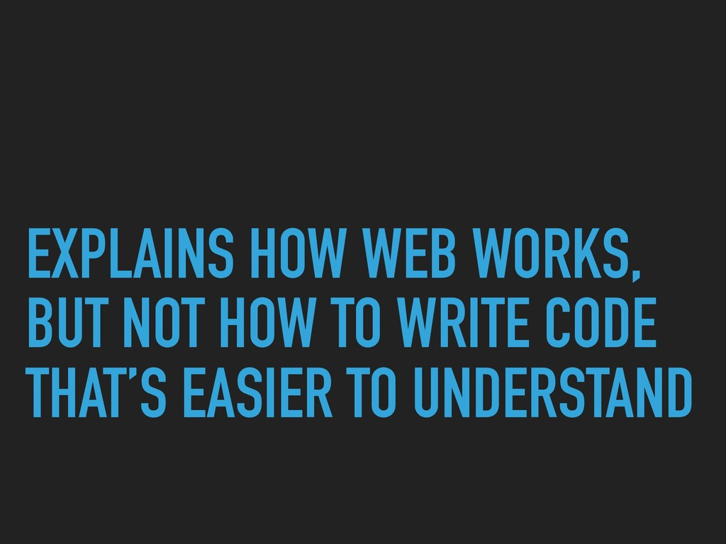 EXPLAINS HOW WEB WORKS, BUT NOT HOW TO WRITE CO...