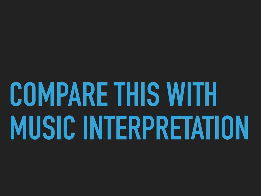 COMPARE THIS WITH MUSIC INTERPRETATION
