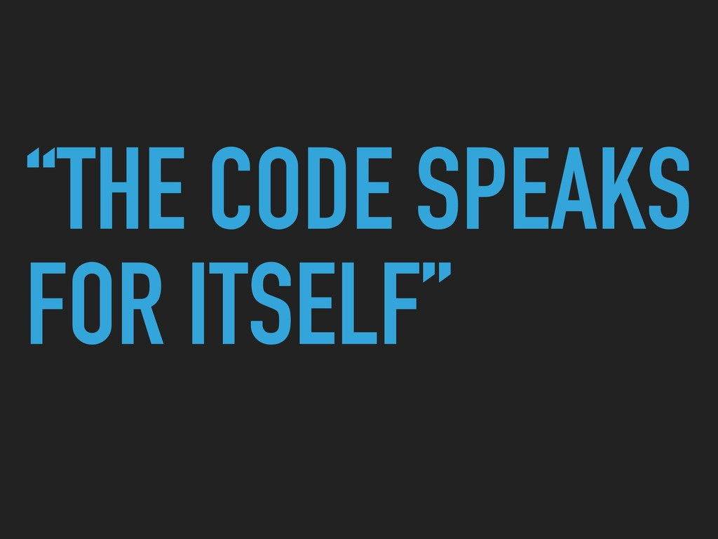 """THE CODE SPEAKS FOR ITSELF"""