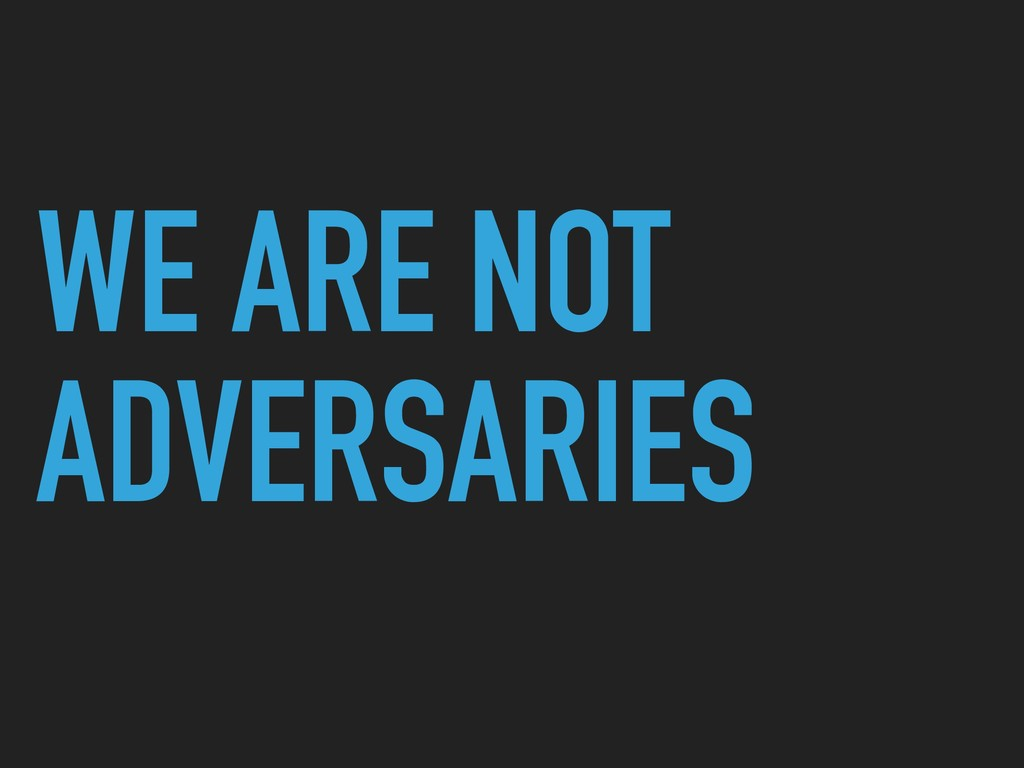 WE ARE NOT ADVERSARIES