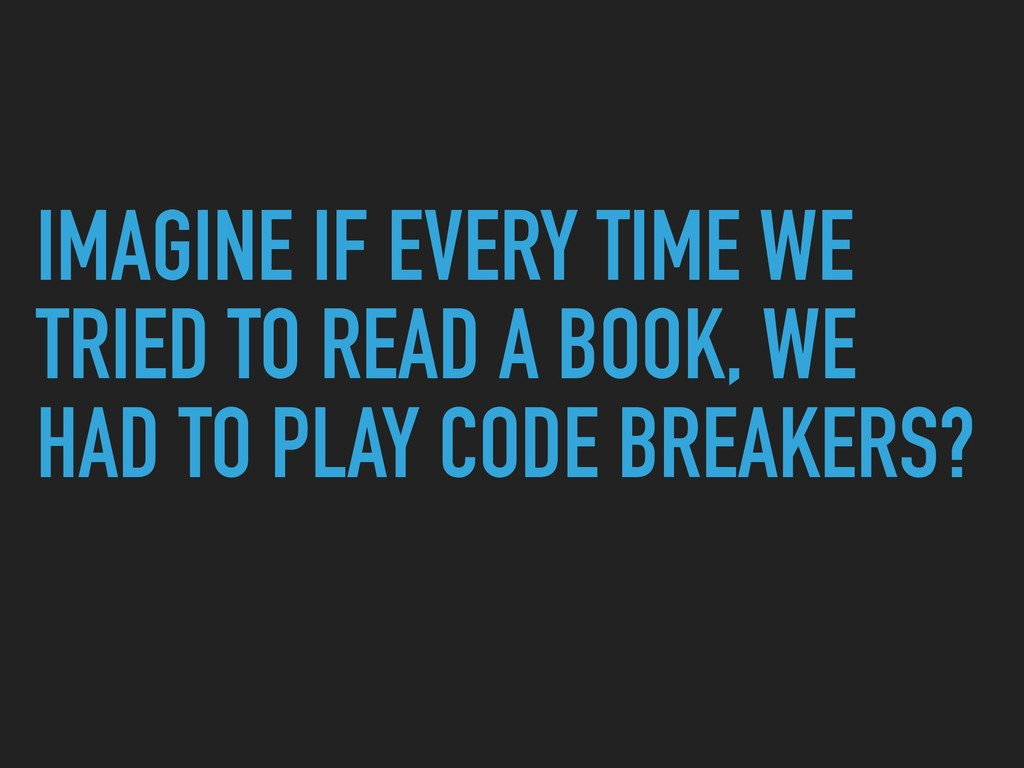 IMAGINE IF EVERY TIME WE TRIED TO READ A BOOK, ...