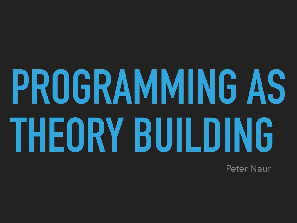 PROGRAMMING AS THEORY BUILDING Peter Naur