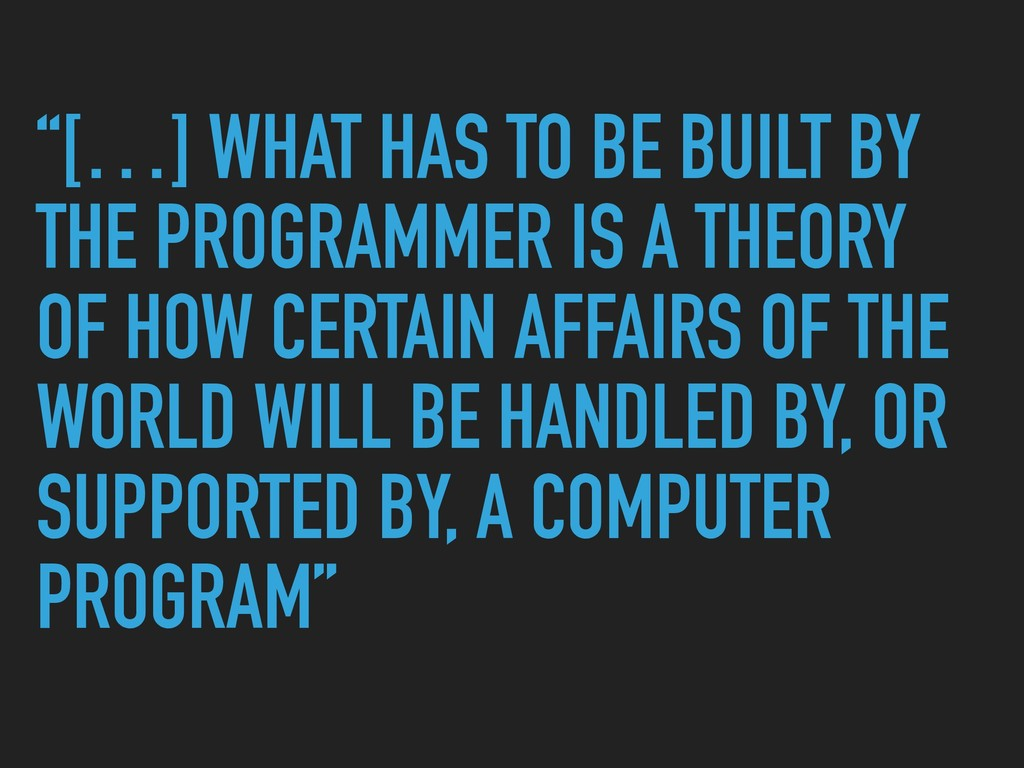 """[…] WHAT HAS TO BE BUILT BY THE PROGRAMMER IS ..."