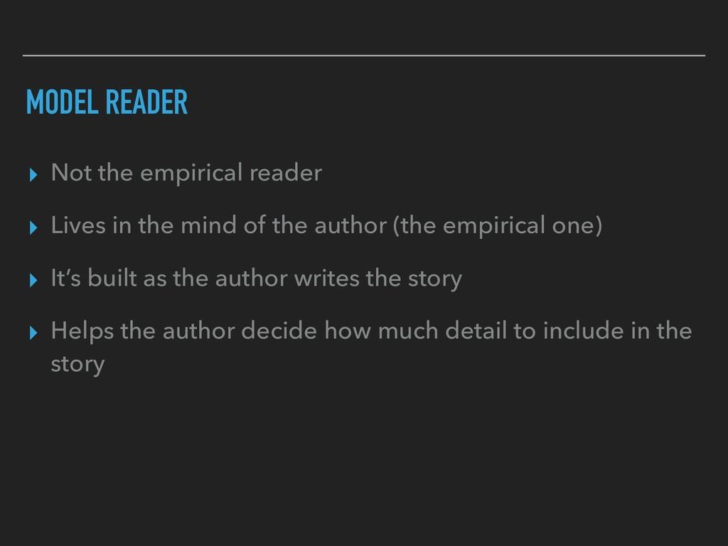 MODEL READER ▸ Not the empirical reader ▸ Lives...