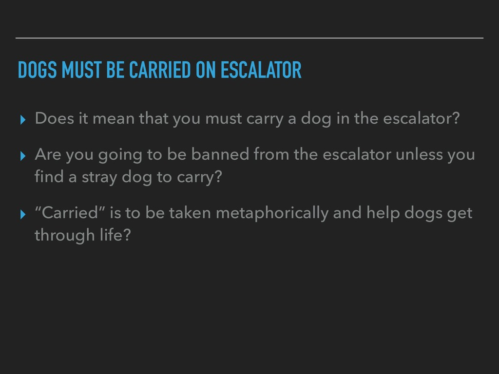 DOGS MUST BE CARRIED ON ESCALATOR ▸ Does it mea...