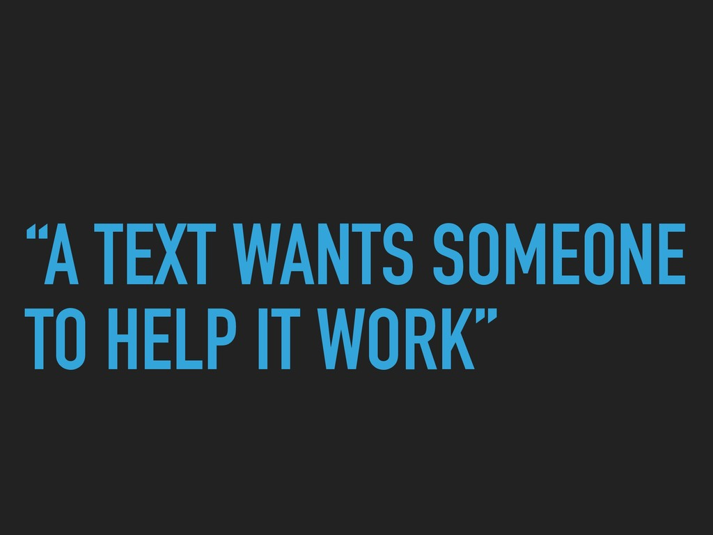 """""""A TEXT WANTS SOMEONE TO HELP IT WORK"""""""