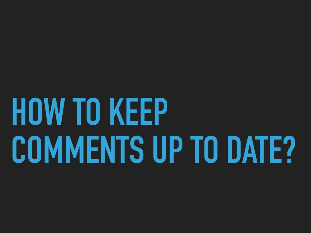 HOW TO KEEP COMMENTS UP TO DATE?