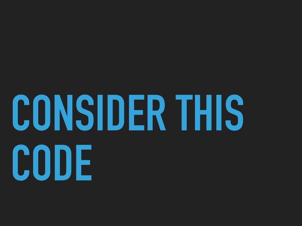 CONSIDER THIS CODE