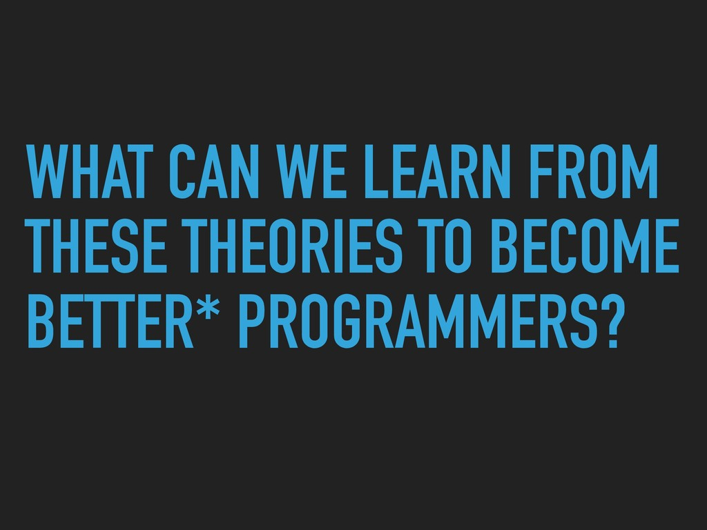 WHAT CAN WE LEARN FROM THESE THEORIES TO BECOME...