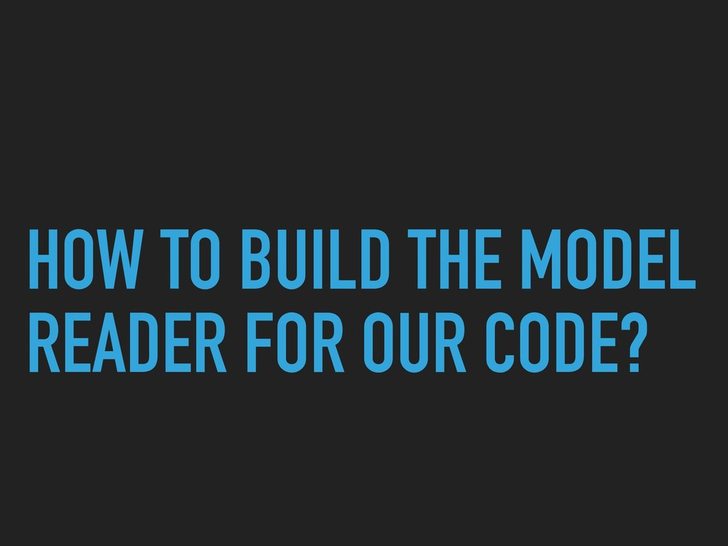 HOW TO BUILD THE MODEL READER FOR OUR CODE?