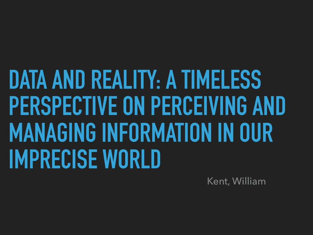 DATA AND REALITY: A TIMELESS PERSPECTIVE ON PER...