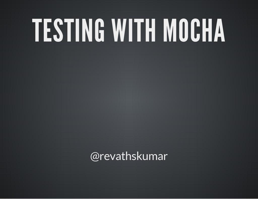 TESTING WITH MOCHA @revathskumar
