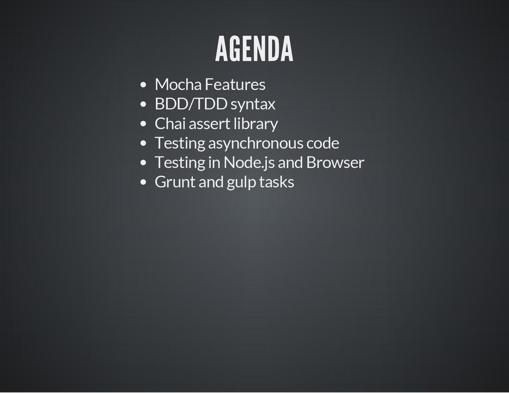 AGENDA Mocha Features BDD/TDD syntax Chai asser...