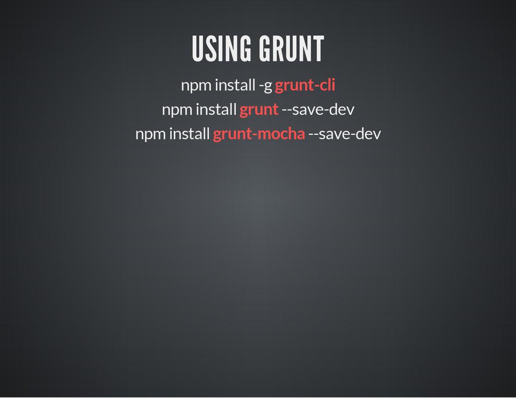 USING GRUNT npm install -g grunt-cli npm instal...