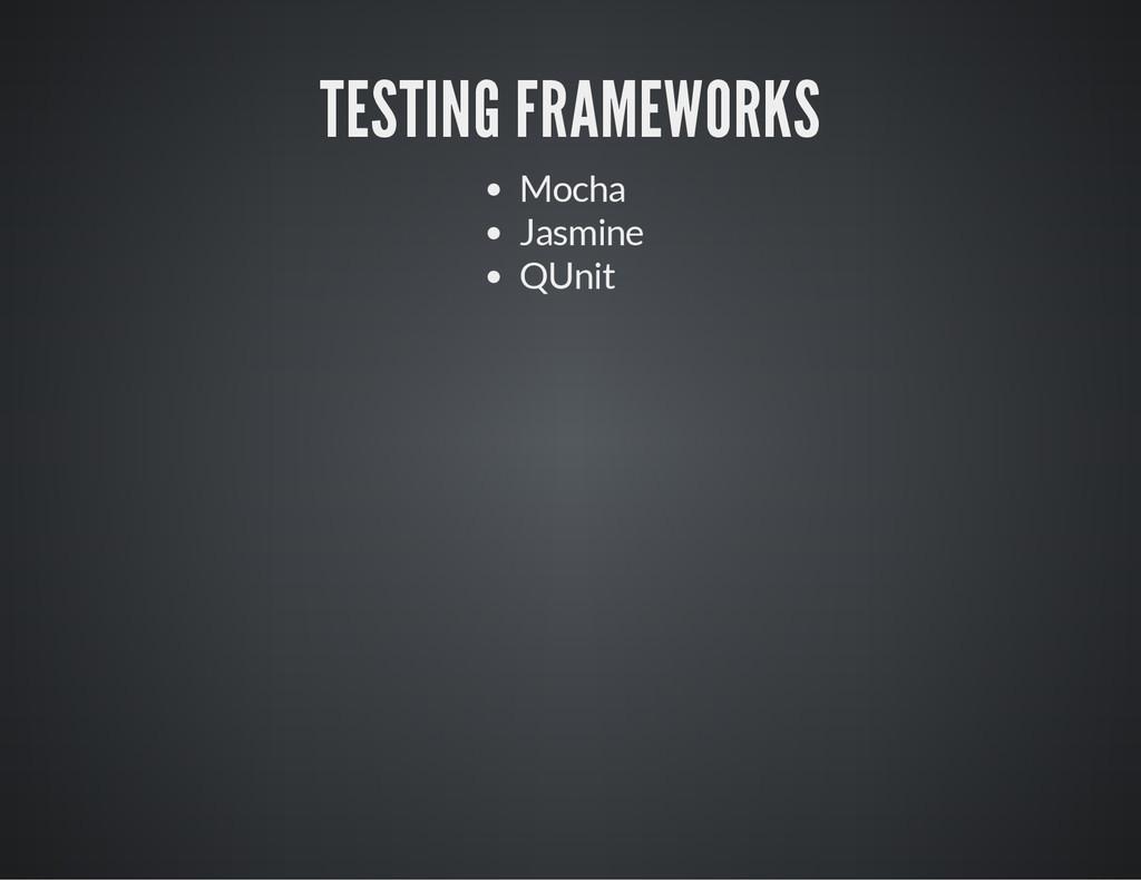 TESTING FRAMEWORKS Mocha Jasmine QUnit