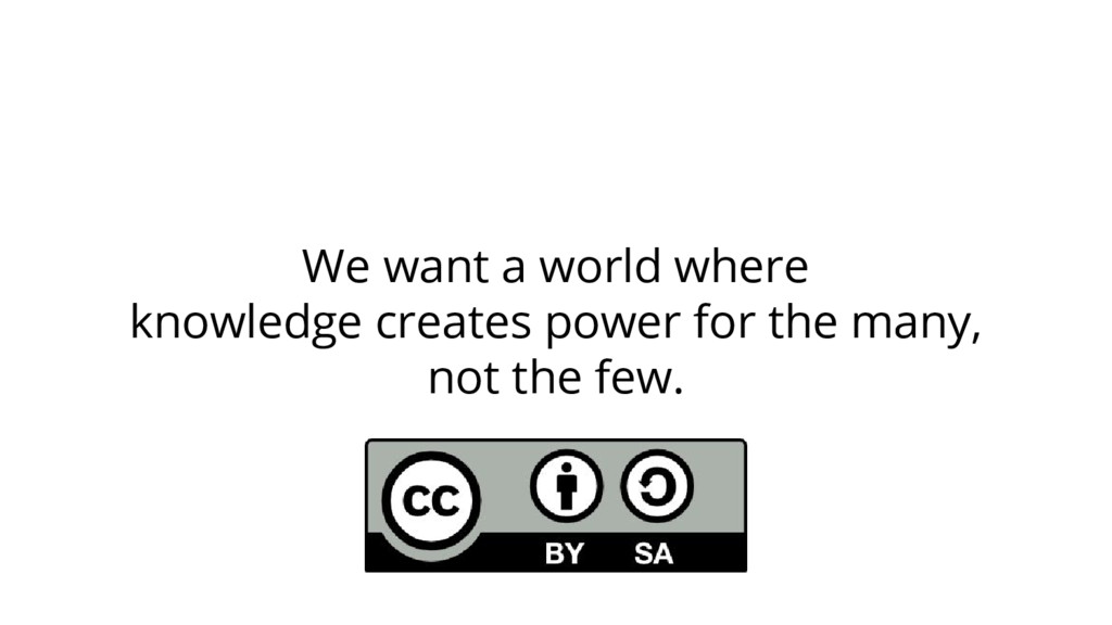 We want a world where knowledge creates power f...
