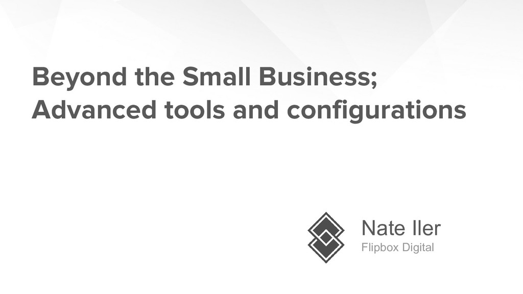 Beyond the Small Business; Advanced tools and c...
