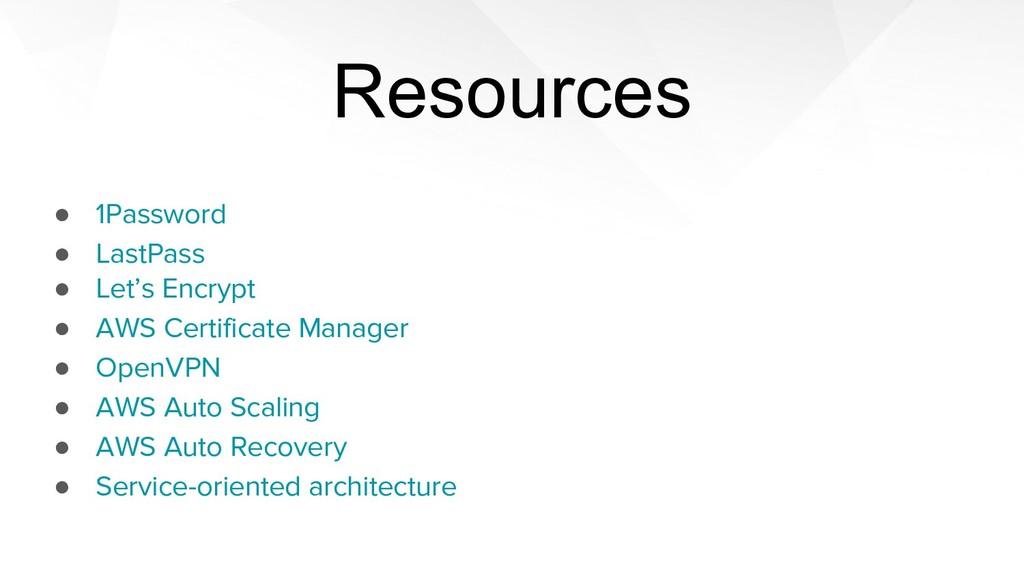 Resources ● 1Password ● LastPass ● Let's Encryp...