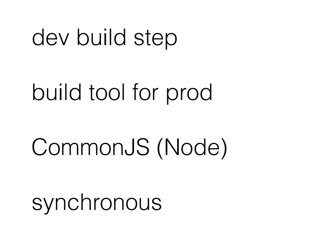 dev build step build tool for prod CommonJS (No...