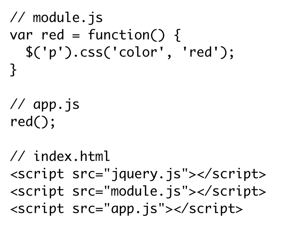 // module.js var red = function() { $('p').css(...
