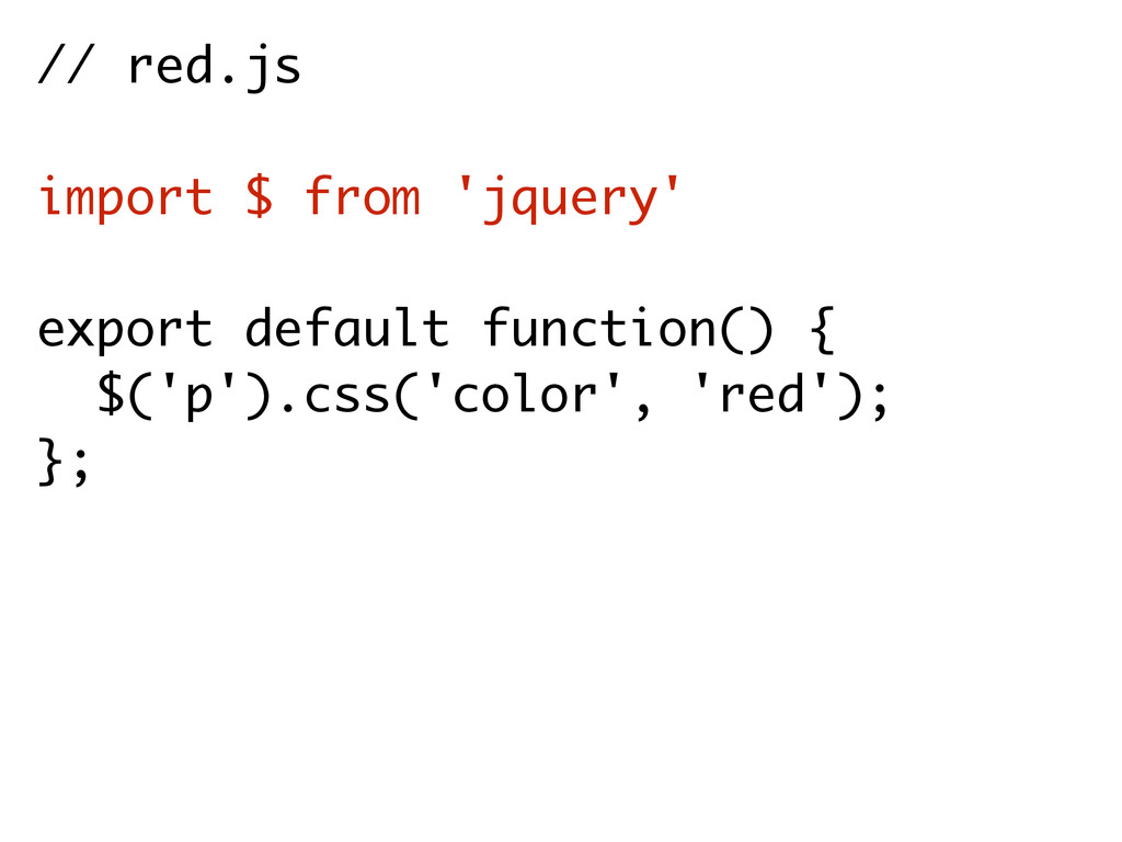 // red.js import $ from 'jquery' export default...