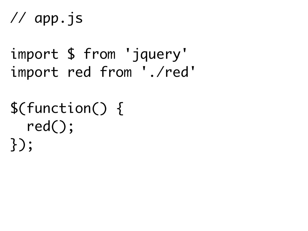 // app.js import $ from 'jquery' import red fro...