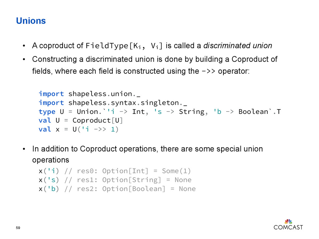 Unions 59 • A coproduct of FieldType[Ki, Vi] is...