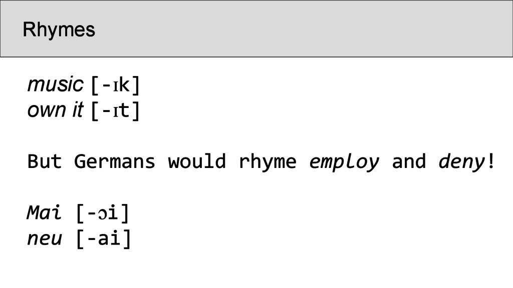 Rhymes music [-ɪk] own it [-ɪt] But Germans wou...