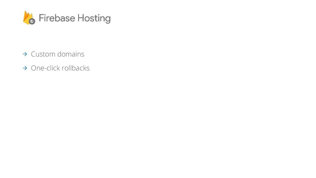Custom domains One-click rollbacks