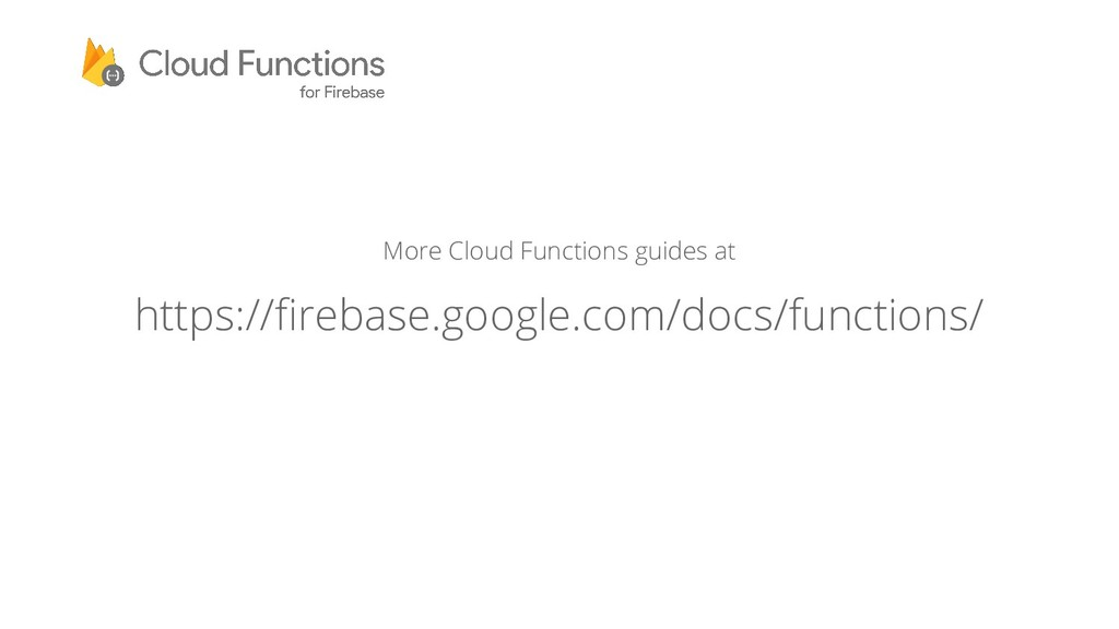 More Cloud Functions guides at https://firebase...