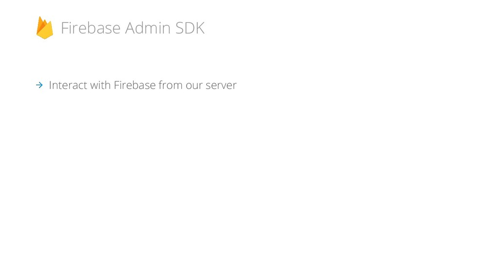 Interact with Firebase from our server Firebase...