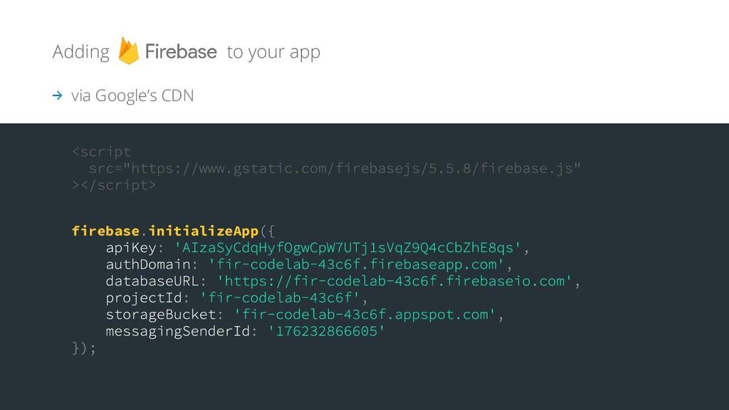 Adding to your app via Google's CDN firebase in...
